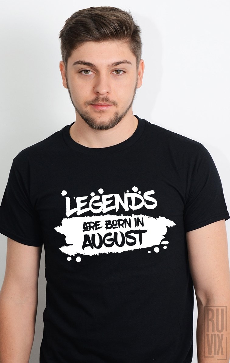 Tricou Legends are Born in August