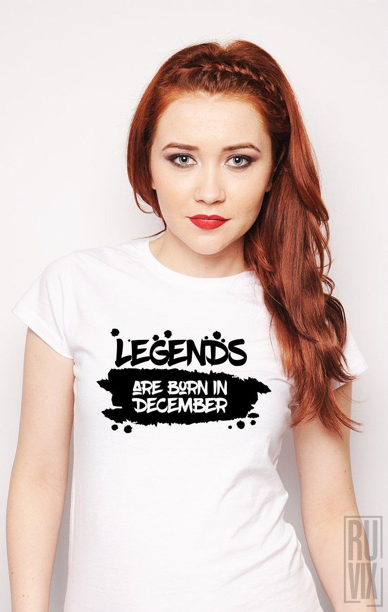 Tricou Legends are Born in December