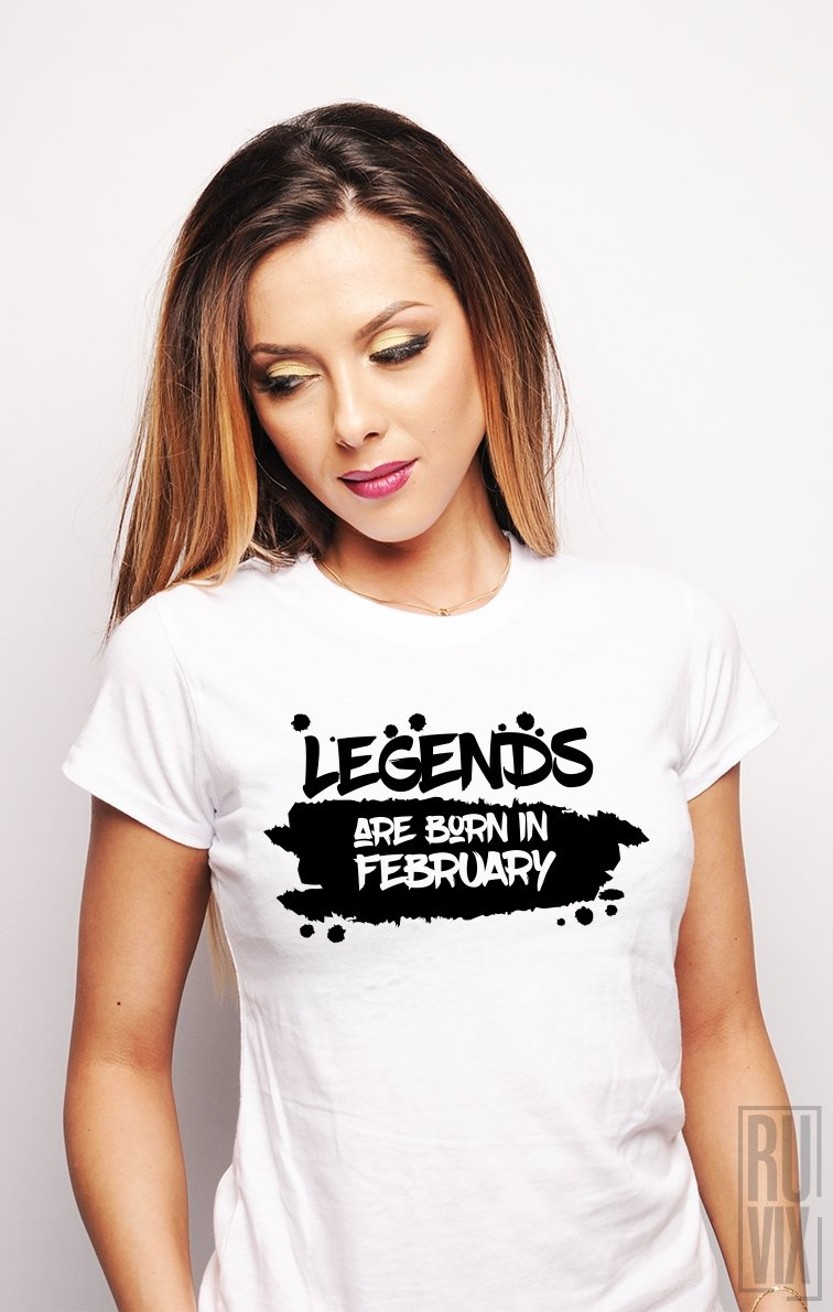 Tricou Legends are Born in February