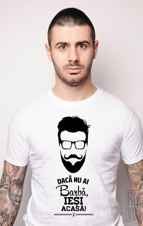 PROMOȚIE Tricou Nu ai Barbă, Ieși Acasă!