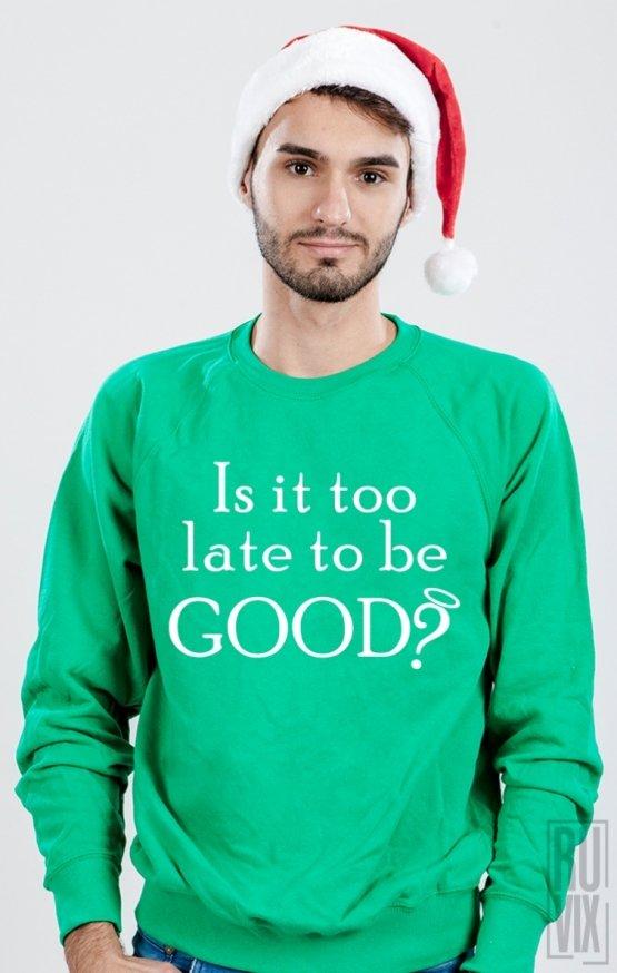 Sweatshirt Too Late To Be Good