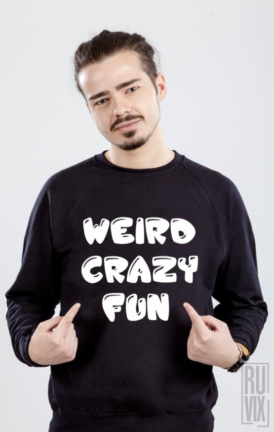 Sweatshirt Weird. Crazy. Fun