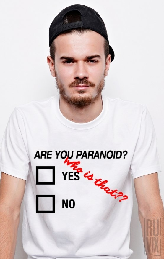 Tricou Are You Paranoid