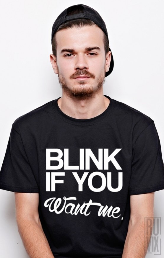 Tricou Blink If You Want Me