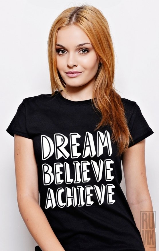 Tricou Dream, Believe, Achieve