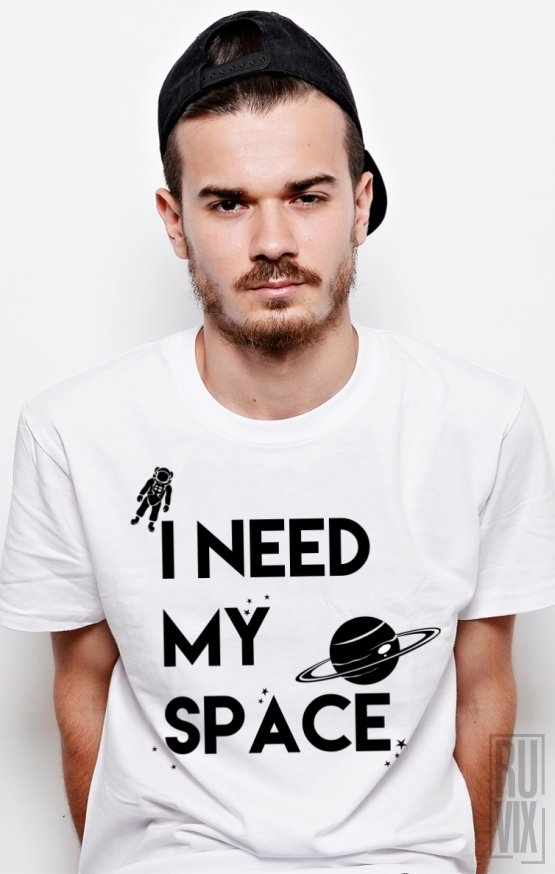 Tricou I Need My Space
