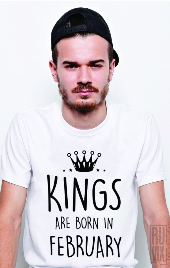 Tricou Kings Are Born in February