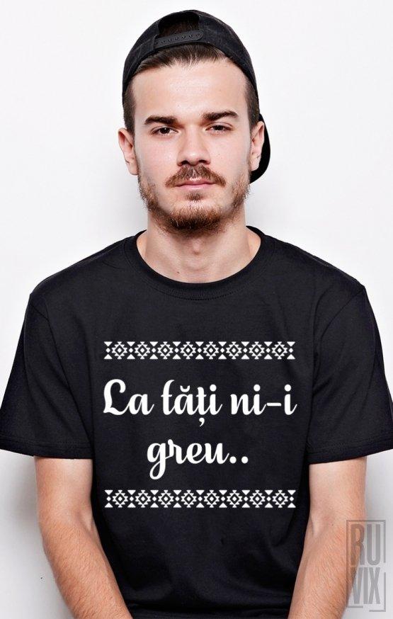 Tricou La Toți Ni-i Greu