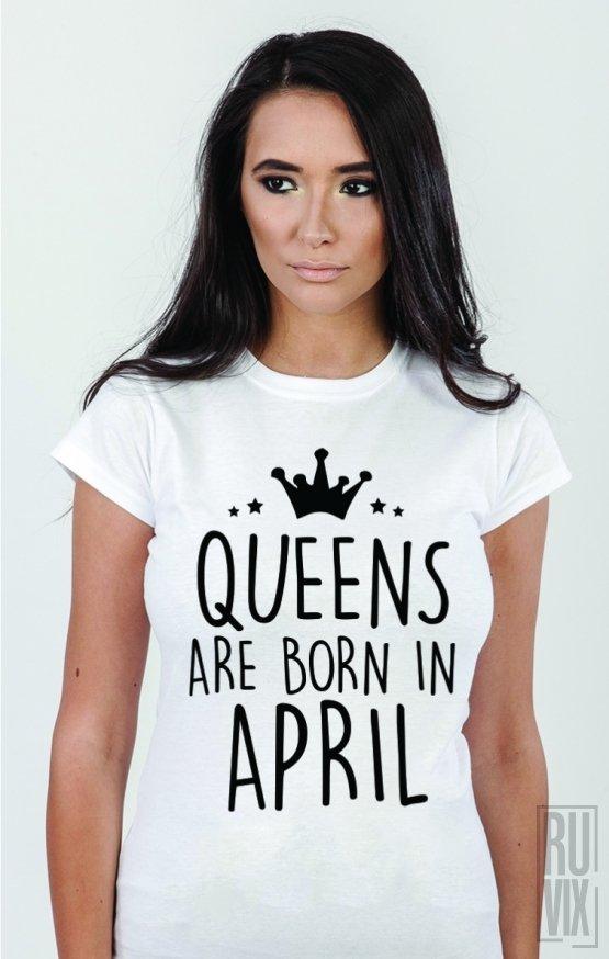 Tricou Queens Are Born in April