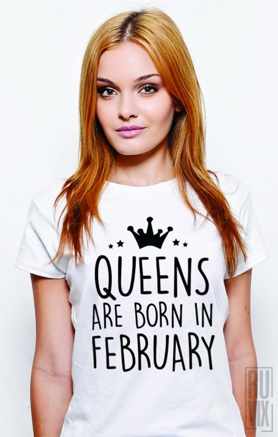 Tricou Queens Are Born In February