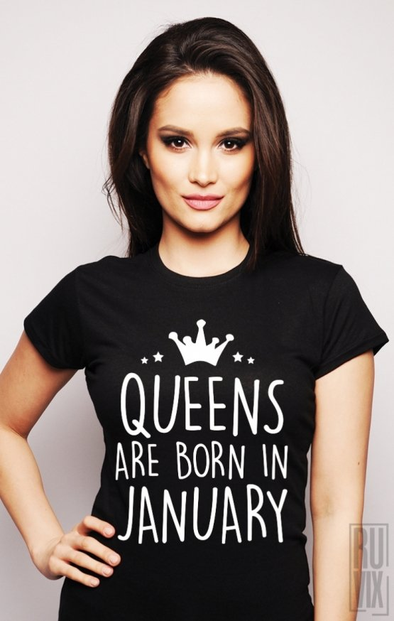 Tricou Queens Are Born In January