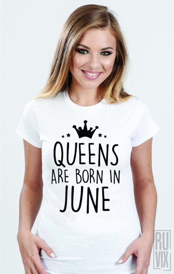 Tricou Queens Are Born in June