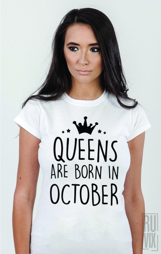 Tricou Queens Are Born in October