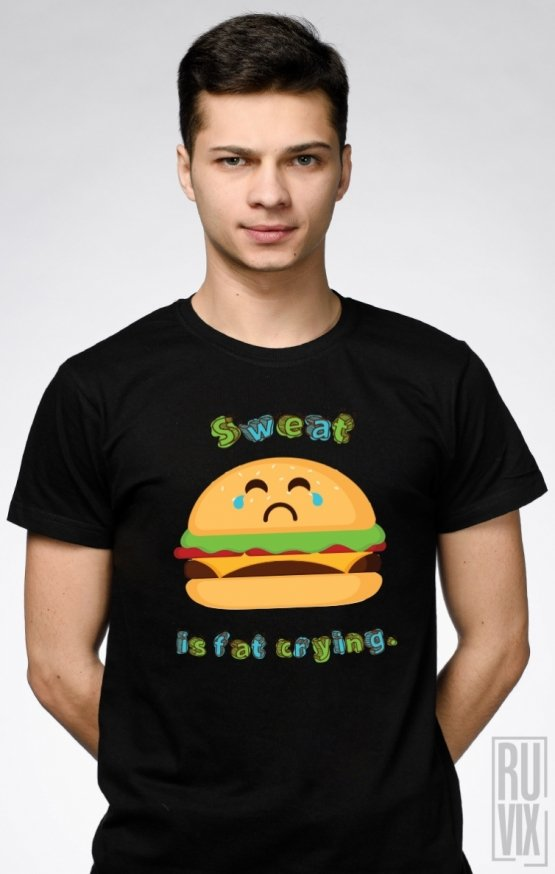 Tricou Sweat Is Fat Crying