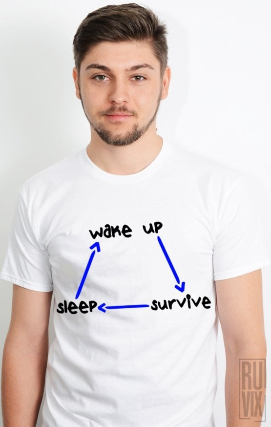 Tricou Wake UP, Survive, Sleep