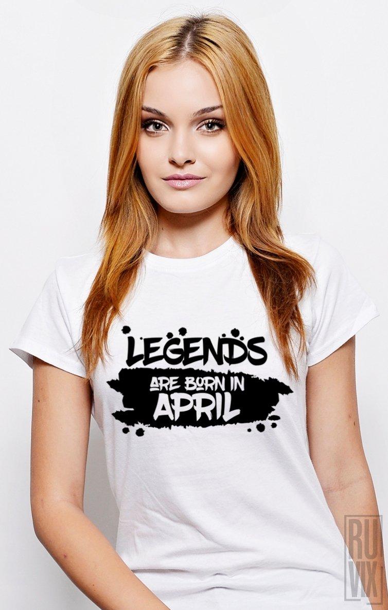 Tricou Legends are Born in April
