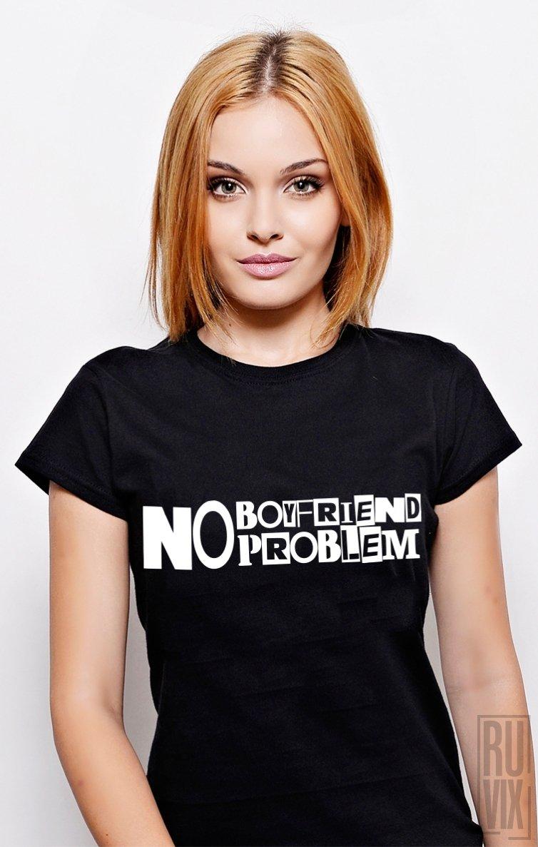 PROMOȚIE Tricou NO Boyfriend, NO Problem