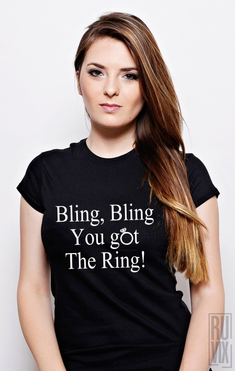 Tricou Bling Bling You Got the Ring