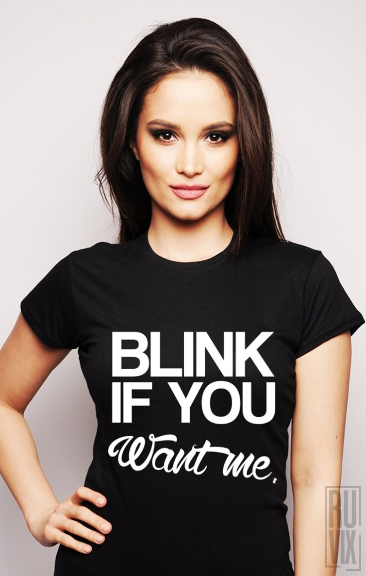 PROMOȚIE Tricou Blink If You Want Me