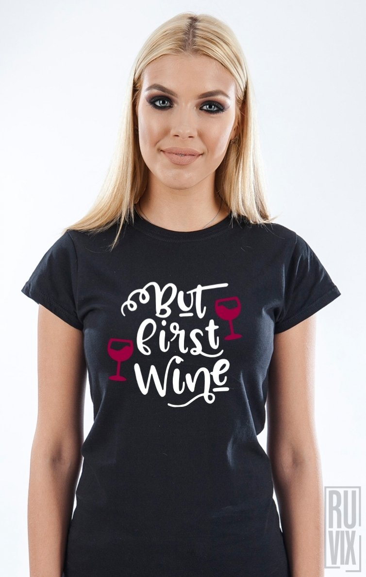 Tricou But First Wine