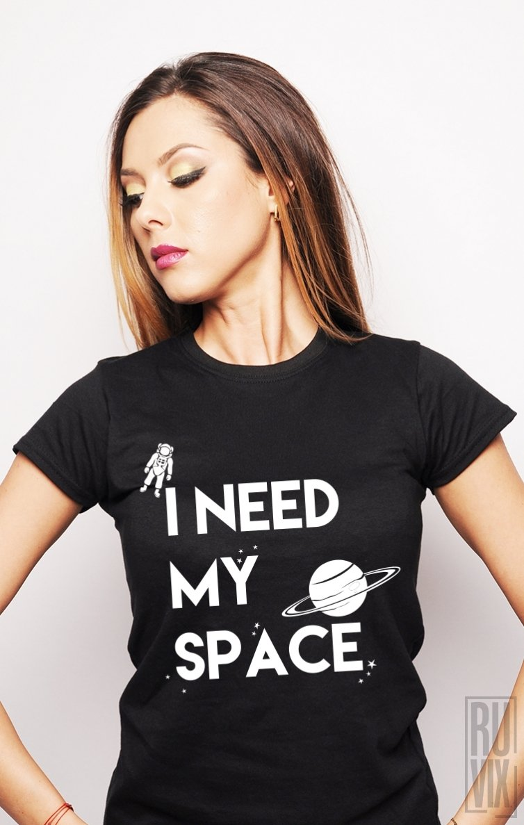 Tricou I Need My Space