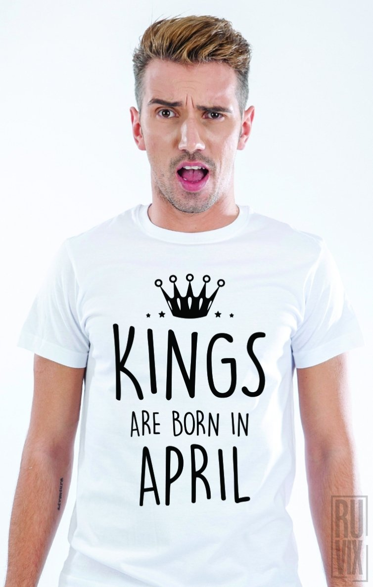 Tricou Kings Are Born in April