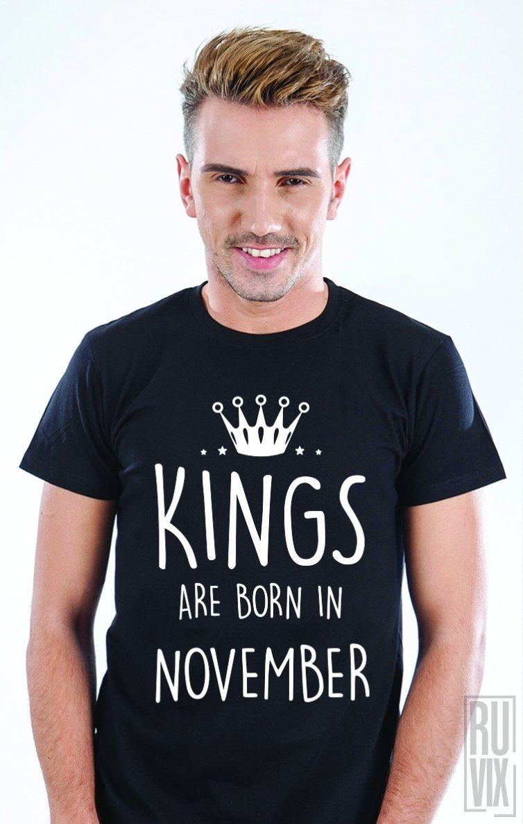 Tricou Kings Are Born in November