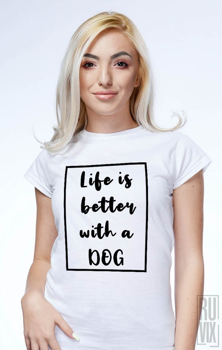 Tricou Life Is Better with a Dog