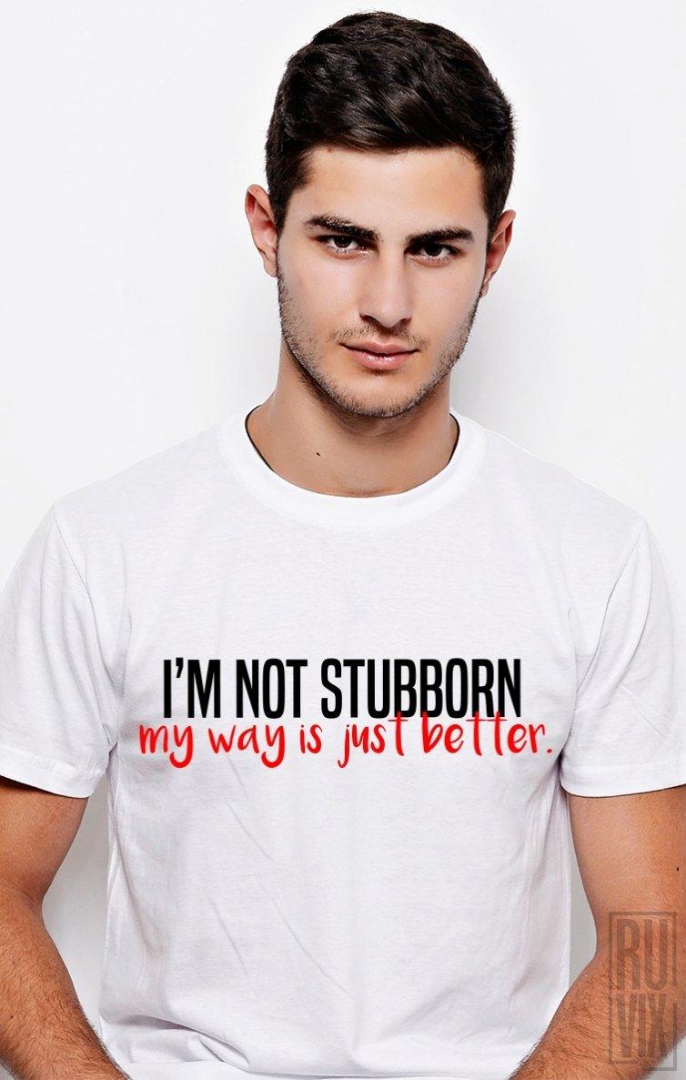 Tricou Not Stubborn