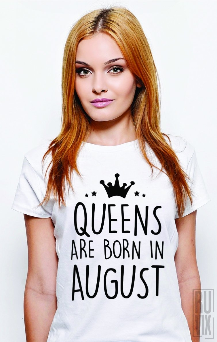 Tricou Queens Are Born in August