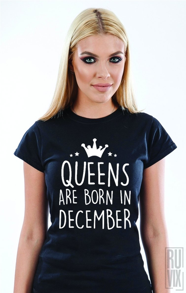 Tricou Queens Are Born in December