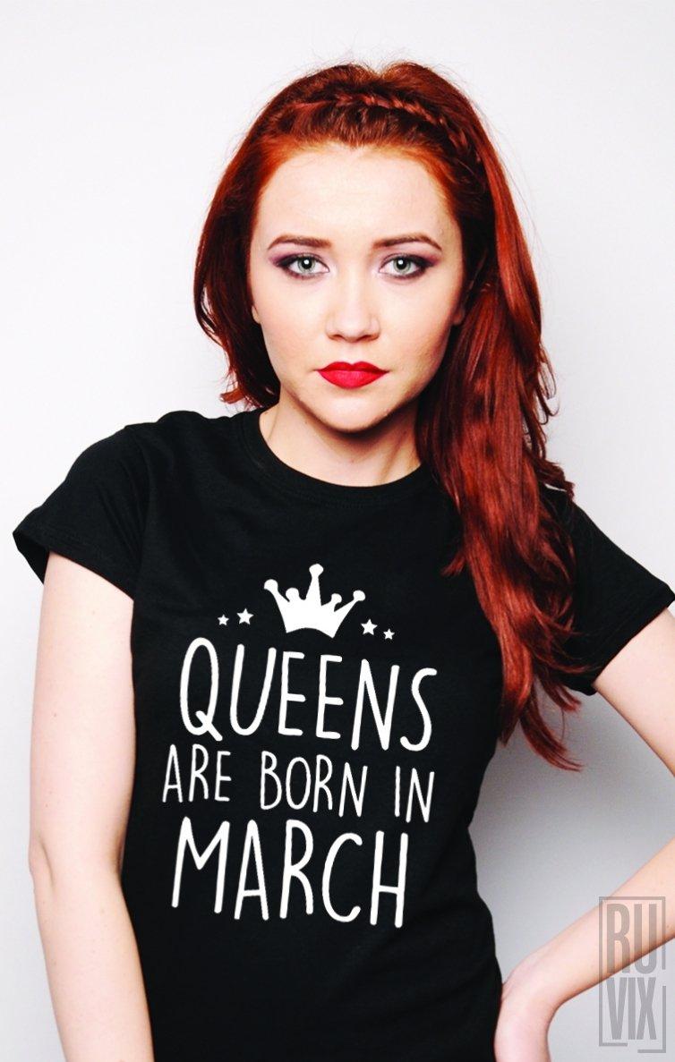 Tricou Queens Are Born in March