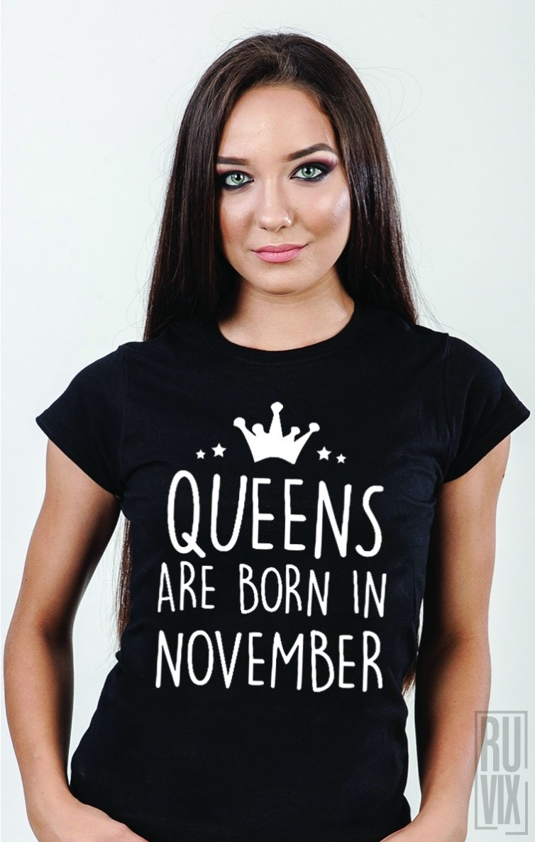 Tricou Queens Are Born in November