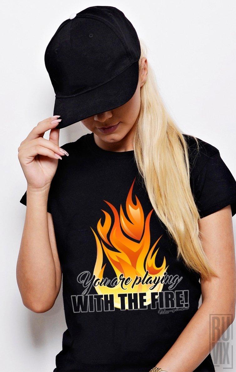 Tricou Te Joci cu Focul!
