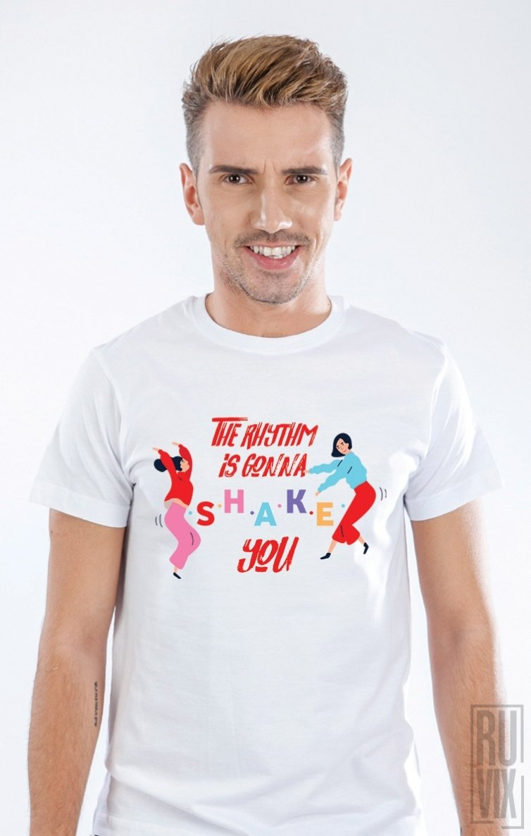 Tricou The rhythm is gonna SHAKE you