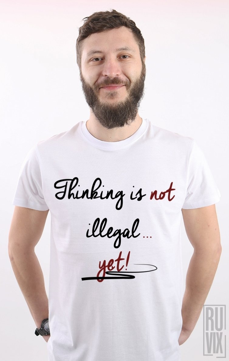 Tricou Thinking Is Not Illegal