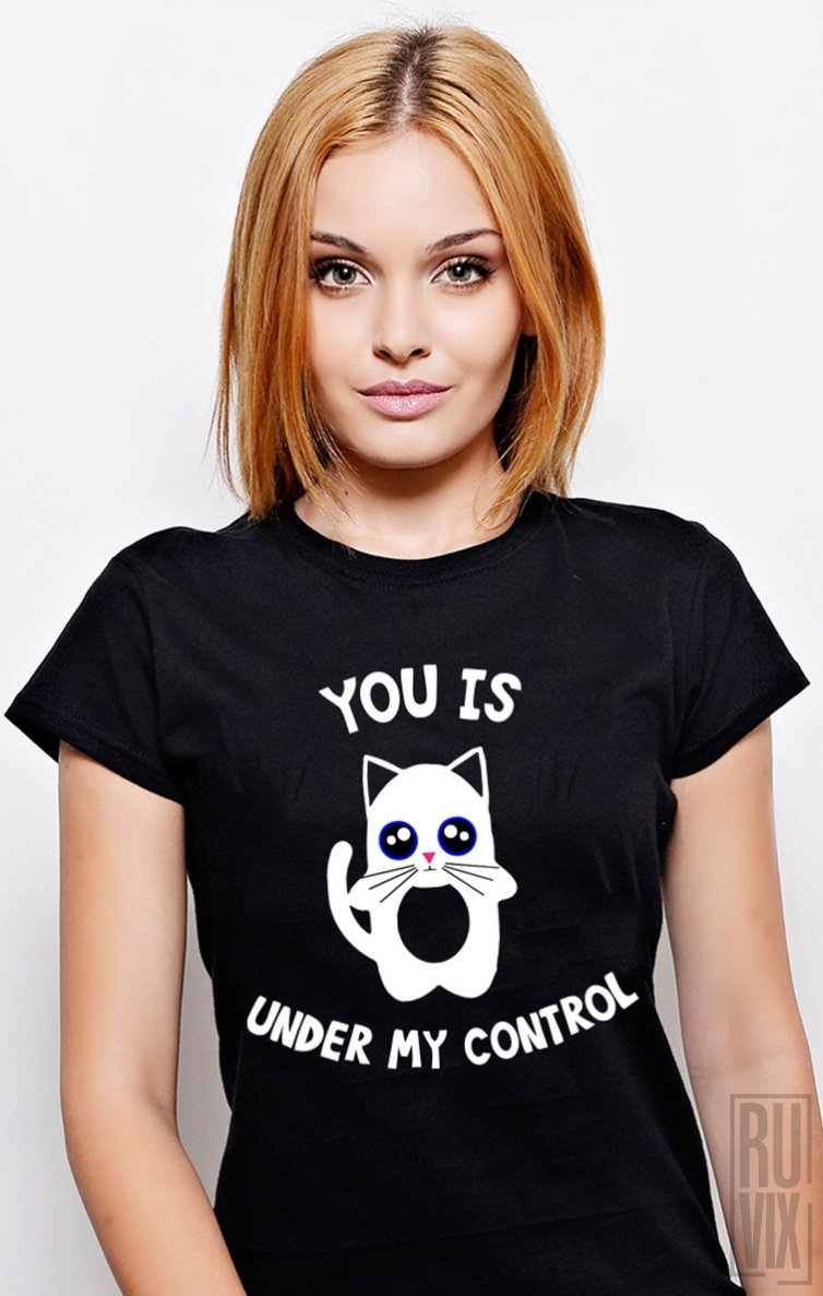 Tricou You Is Under My Control
