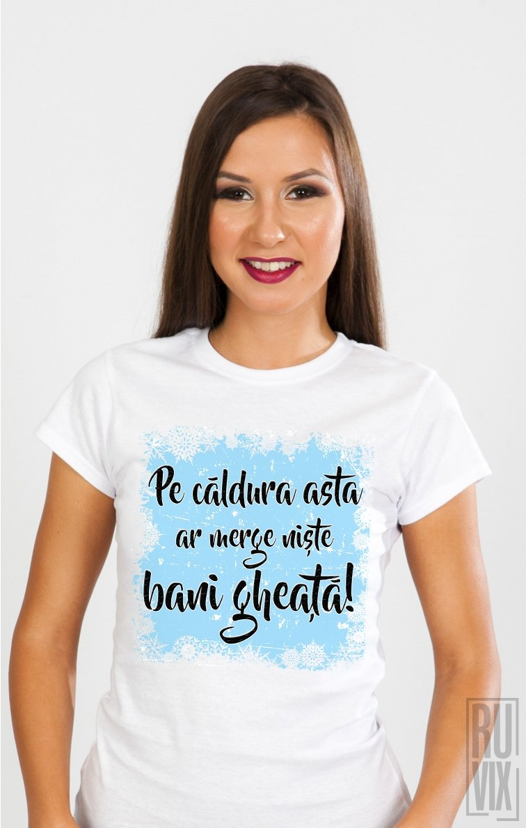 Tricou Bani Gheață