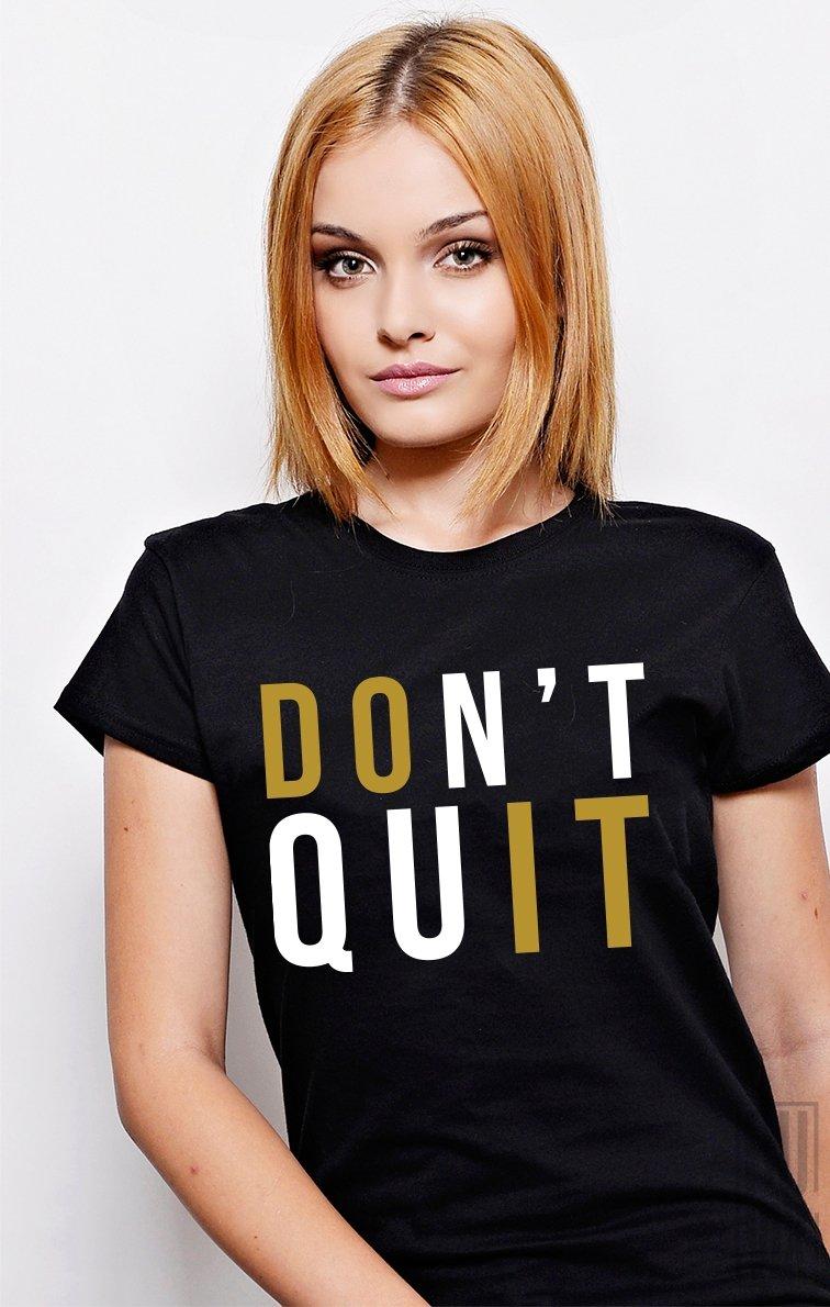 Tricou Don't Quit