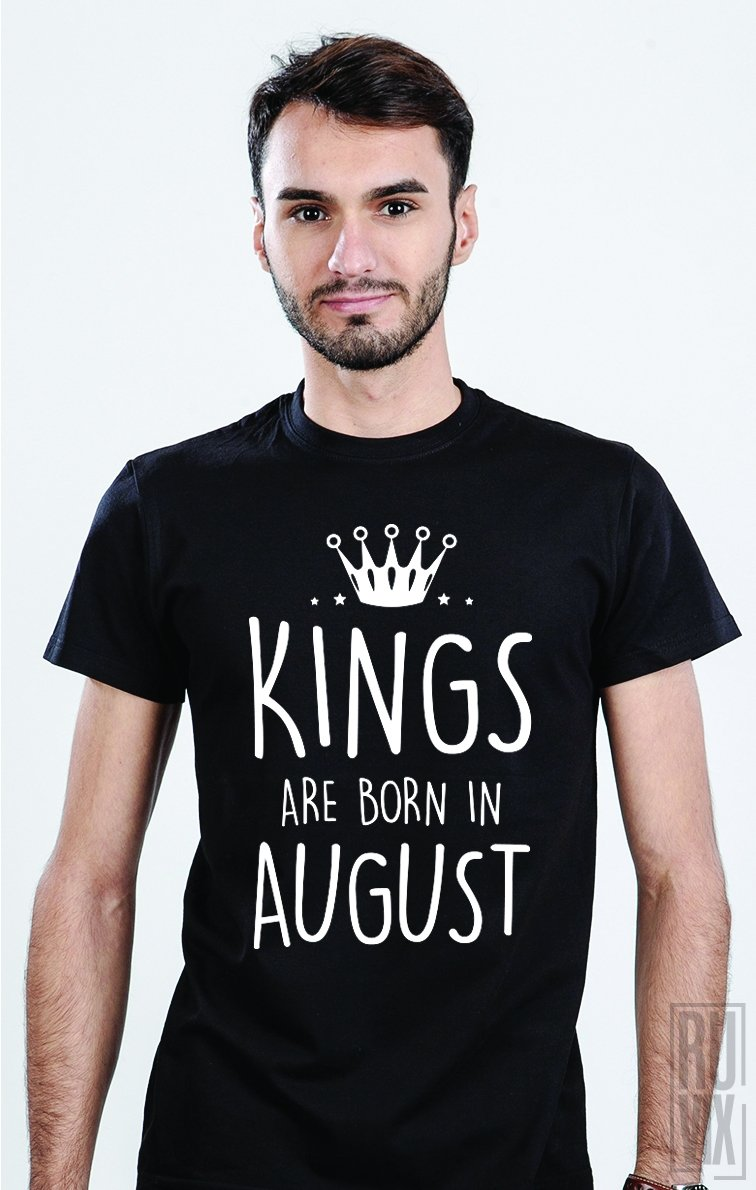 Tricou Kings Are Born in August