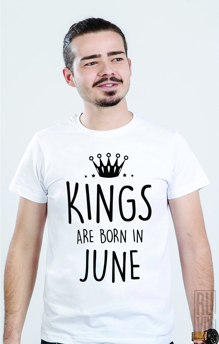 Tricou Kings Are Born in June
