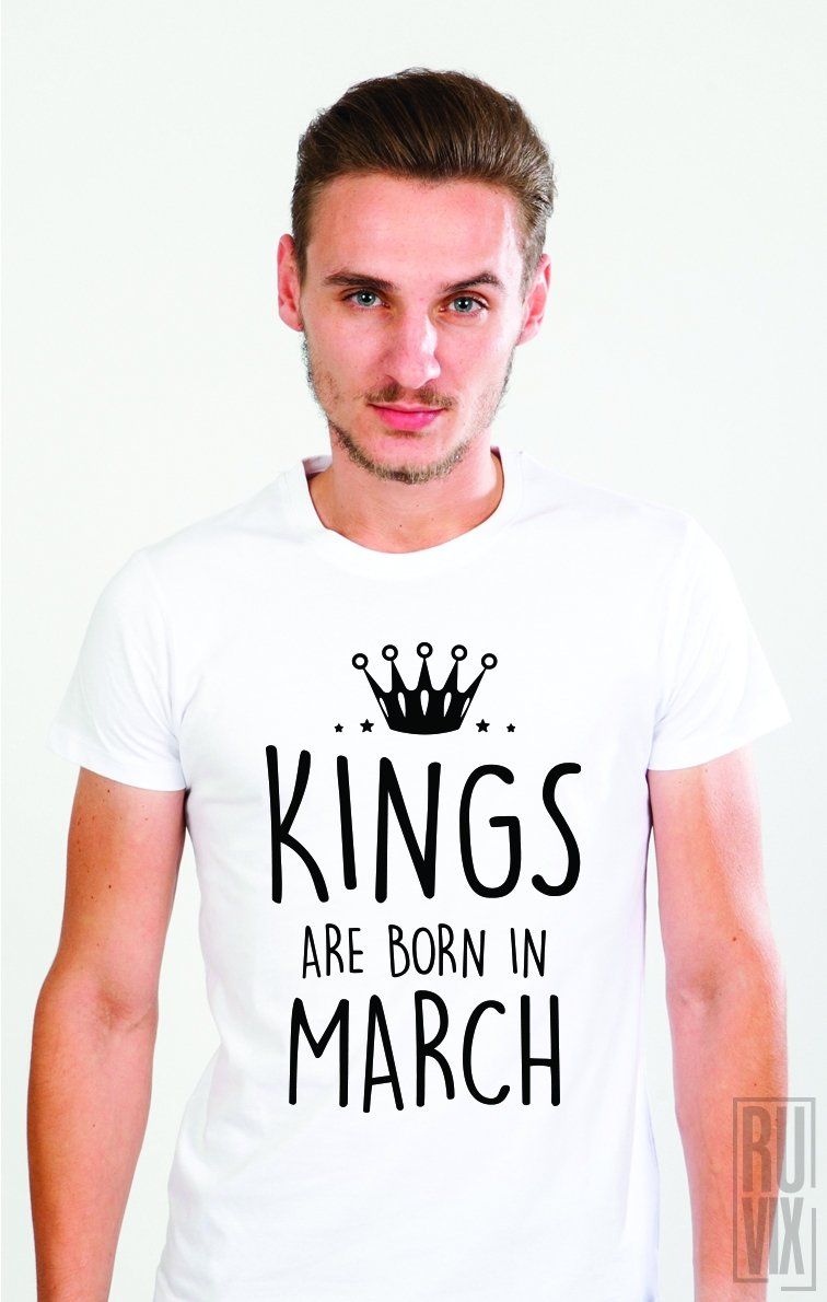 Tricou Kings Are Born in March