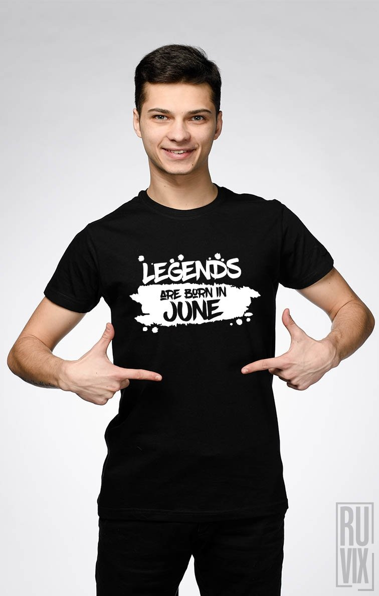 Tricou Legends are Born in June