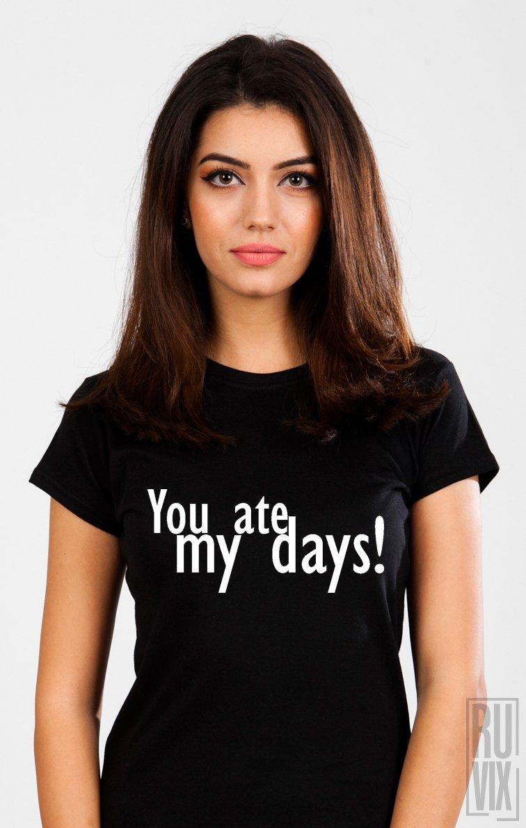 Tricou Mi-ai mâncat zilele