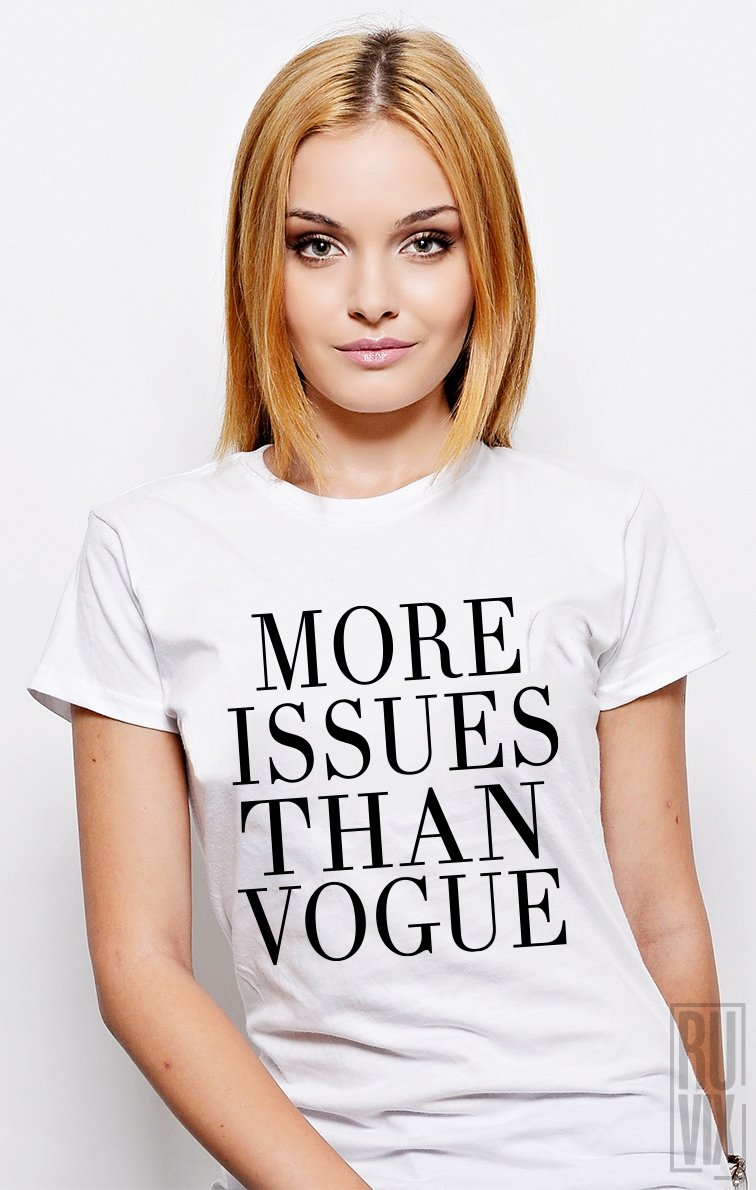 Tricou More Issues Than Vogue
