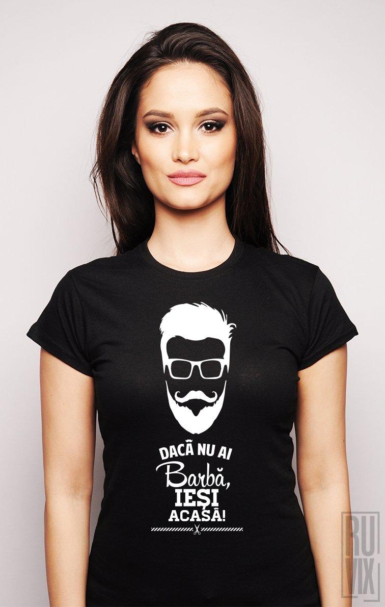 Tricou Nu ai Barbă, Ieși Acasă!