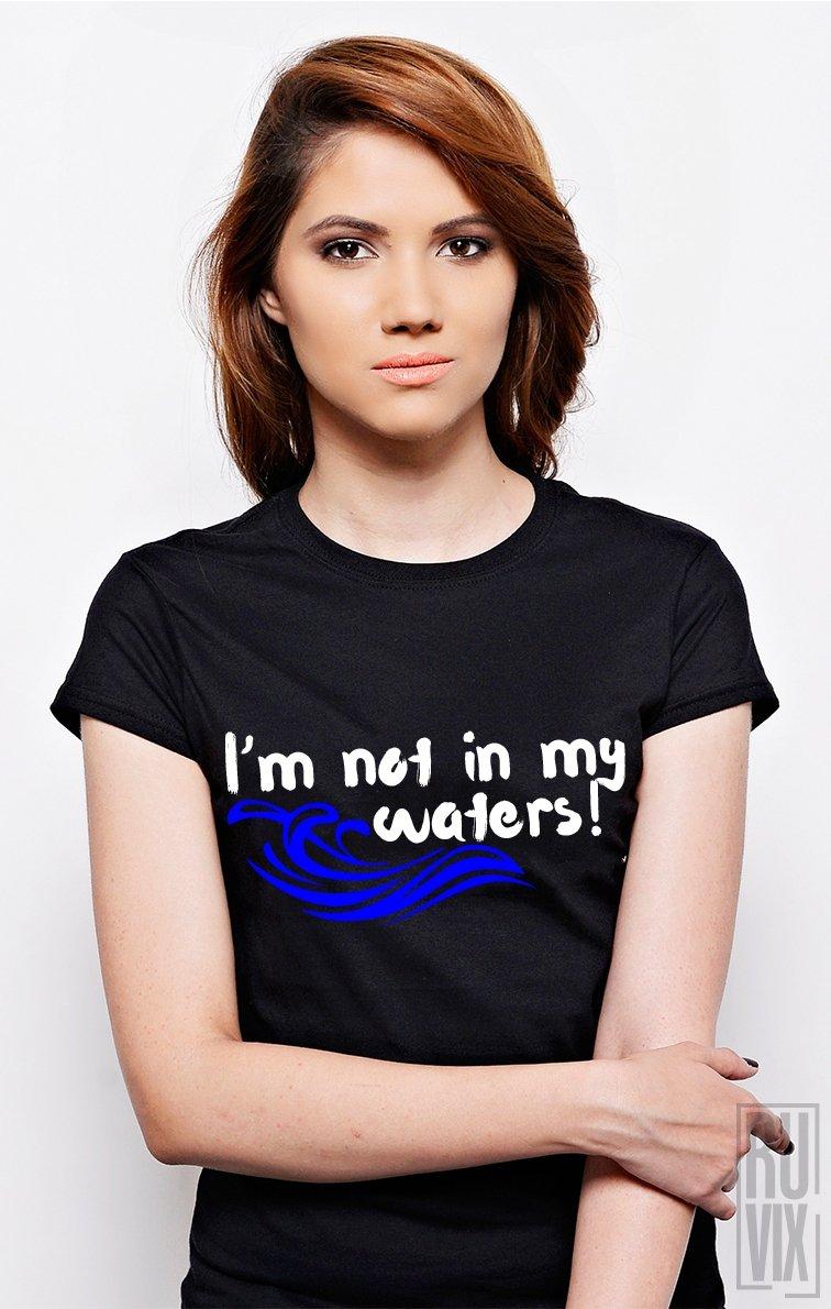 Tricou Nu Sunt În Apele Mele